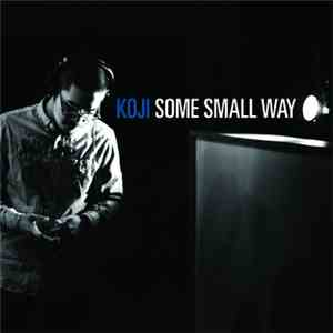 Koji  - Some Small Way mp3 album
