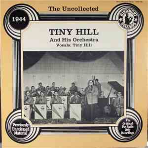 Tiny Hill And His Orchestra - The Uncollected Tiny Hill And His Orchestra 1944 mp3 album