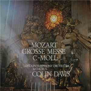 Mozart - London Symphony Orchestra & Chorus, Colin Davis - Grosse Messe In C-Moll mp3 album