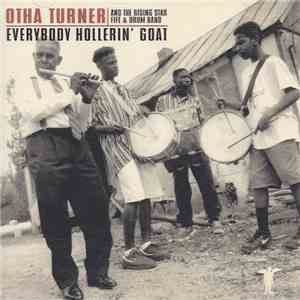 Otha Turner & The Rising Star Fife And Drum Band - Everybody Hollerin' Goat mp3 album